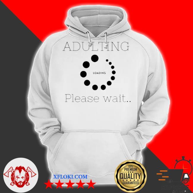 Adulting please wait s hoodie