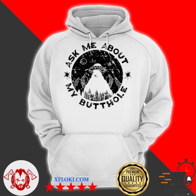 Ask me about my butthole sarcasm alien ufo s hoodie
