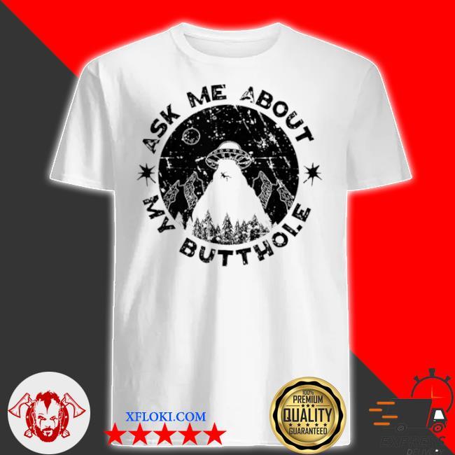 Ask me about my butthole sarcasm alien ufo shirt