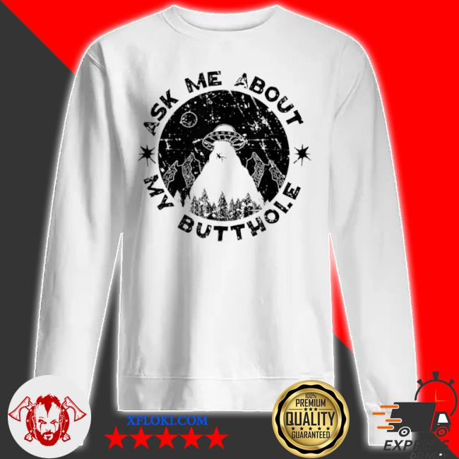 Ask me about my butthole sarcasm alien ufo s sweatshirt