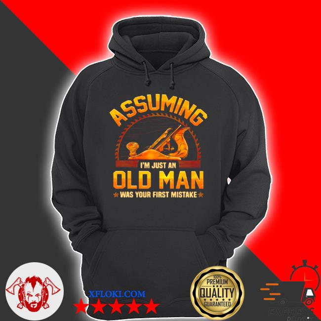 Assuming I'm just an old man was your first mistake s hoodie