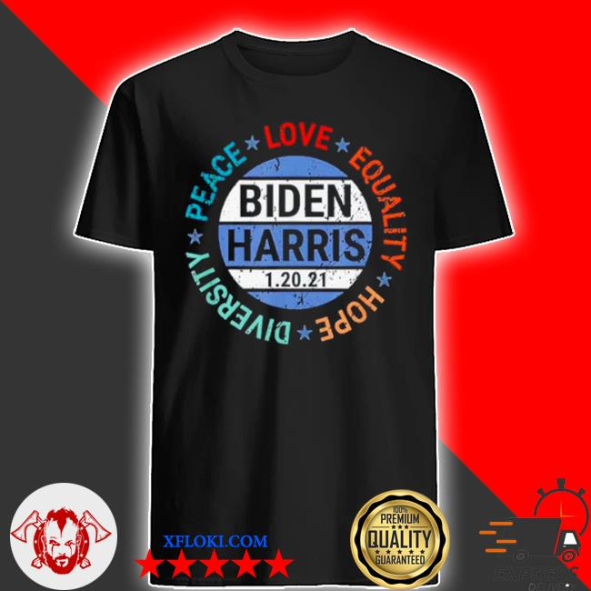 Biden Harris peace love equality hope diversity january 20 shirt