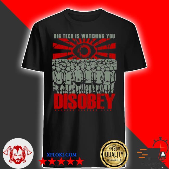 Big tech is watching you disobey shirt