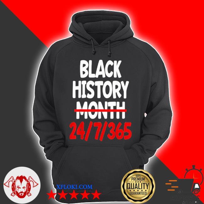 Black history month 24 7 365 s hoodie