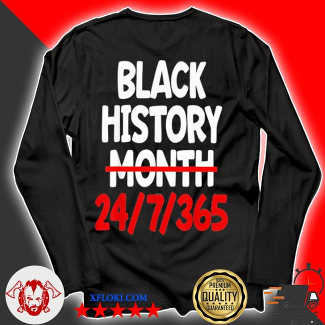 Black history month 24 7 365 s longsleeve