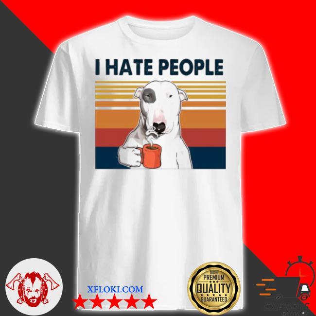 Bull terrier drink coffee I hate people vintage 2021 shirt