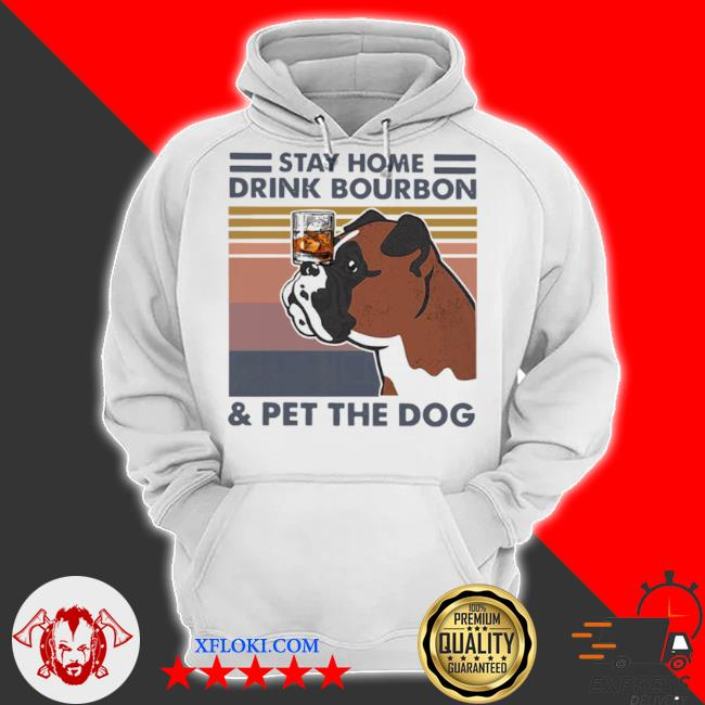 Bulldog stay home drink bourbon and pet the dog vintage 2021 s hoodie