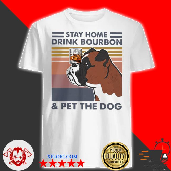 Bulldog stay home drink bourbon and pet the dog vintage 2021 shirt