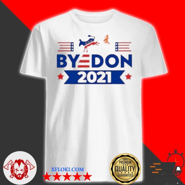 Byedon kick Trump 2021 shirt