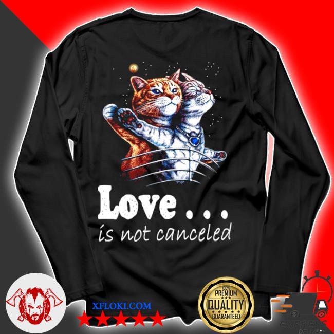 Cat love is not canceled titanic cats s longsleeve