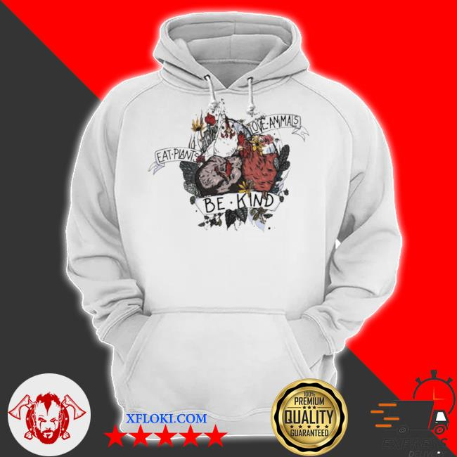 Chicken eat plants love animals and be kind s hoodie