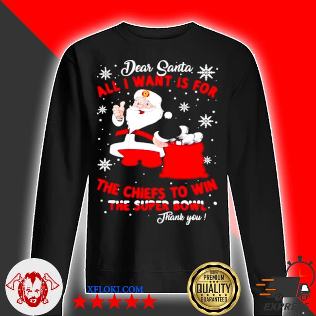 Dear santa all I want is for the Chiefs to win the super bowl thank you merry xmas s sweater