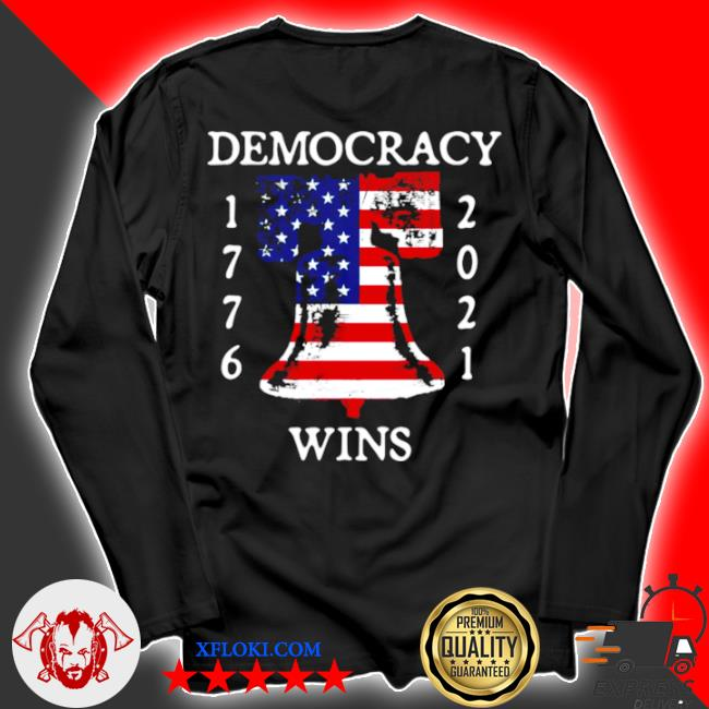 Democracy wins 1776 2021 liberty bell American flag s longsleeve