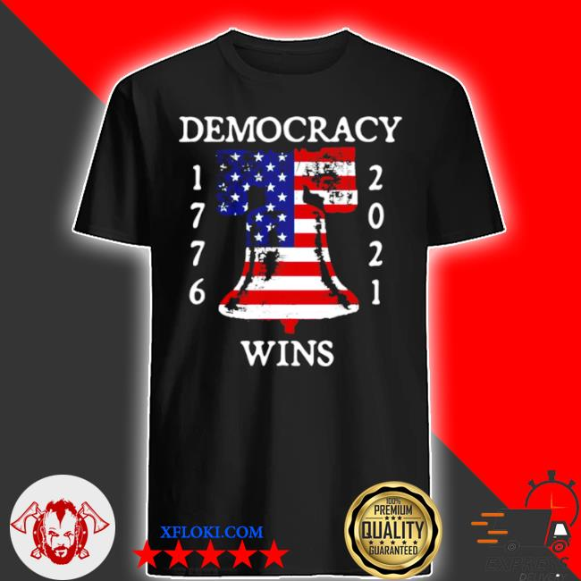 Democracy wins 1776 2021 liberty bell American flag shirt