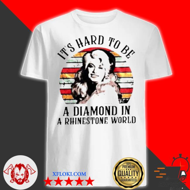 Dolly parton it's hard to be a diamond in a rhinestone world vintage shirt