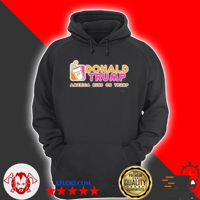Dunkin donut Donald Trump america runs on Trump 2021 s hoodie