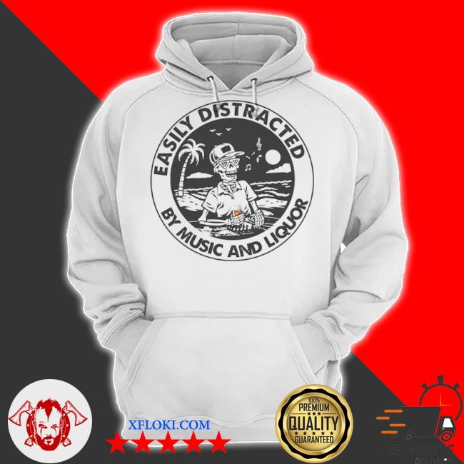 Easily distracted by music liquor s hoodie