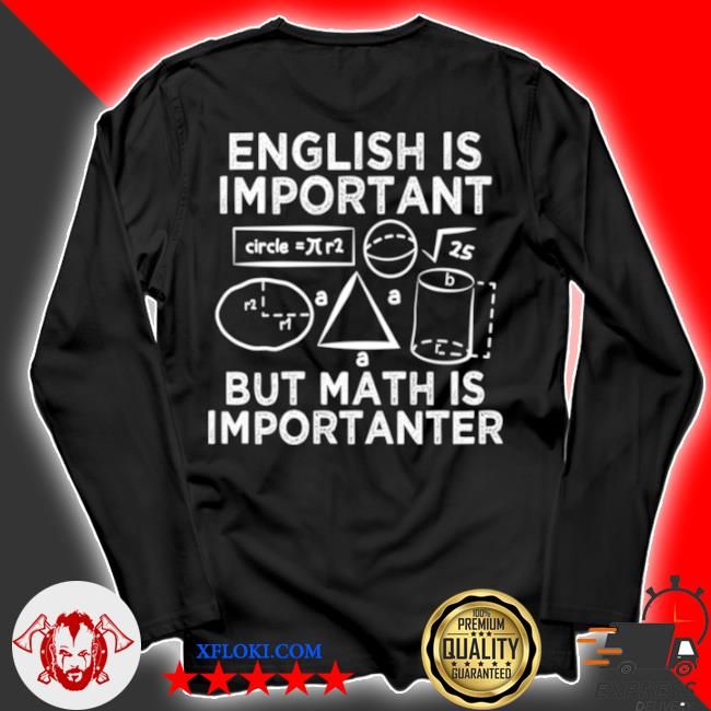 English is important but math is importanter fun s longsleeve