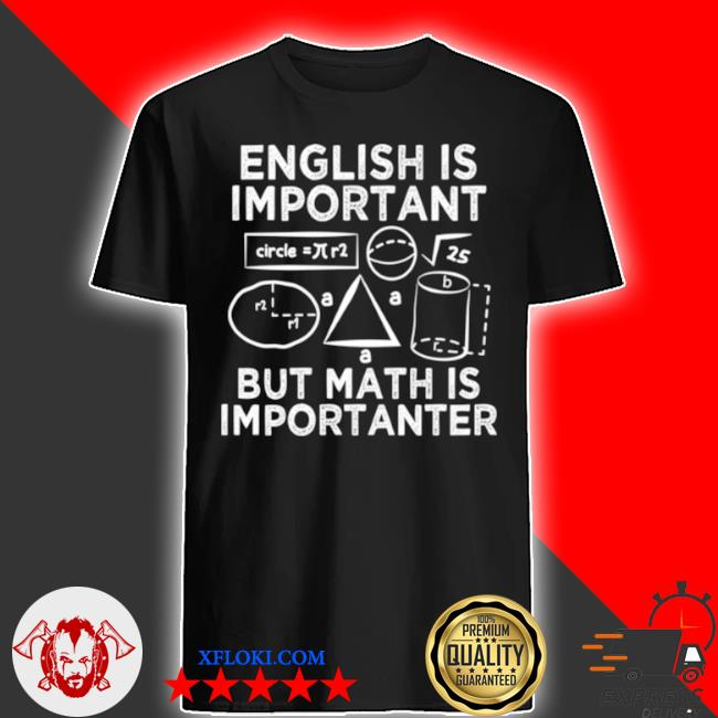 English is important but math is importanter fun shirt