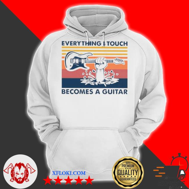 Everything I touch becomes a gutar vintage s hoodie