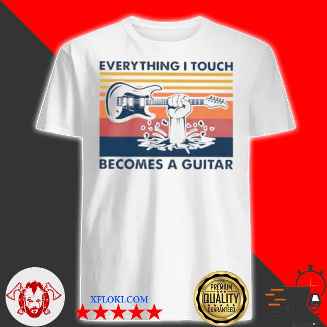 Everything I touch becomes a gutar vintage shirt