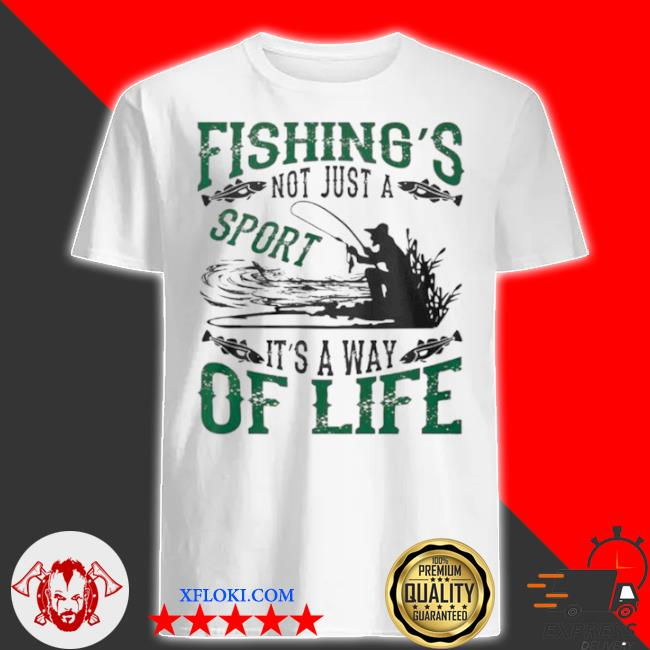 Fishings not just a sport its a way of life 2021 shirt