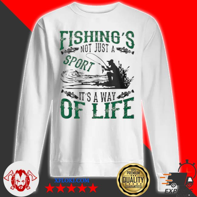 Fishings not just a sport its a way of life 2021 s sweatshirt