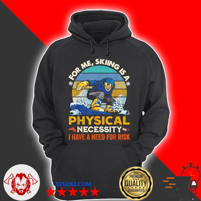 For me skiing is a physical necessity I have a need for risk vintage retro s hoodie