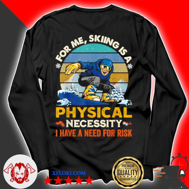 For me skiing is a physical necessity I have a need for risk vintage retro s longsleeve