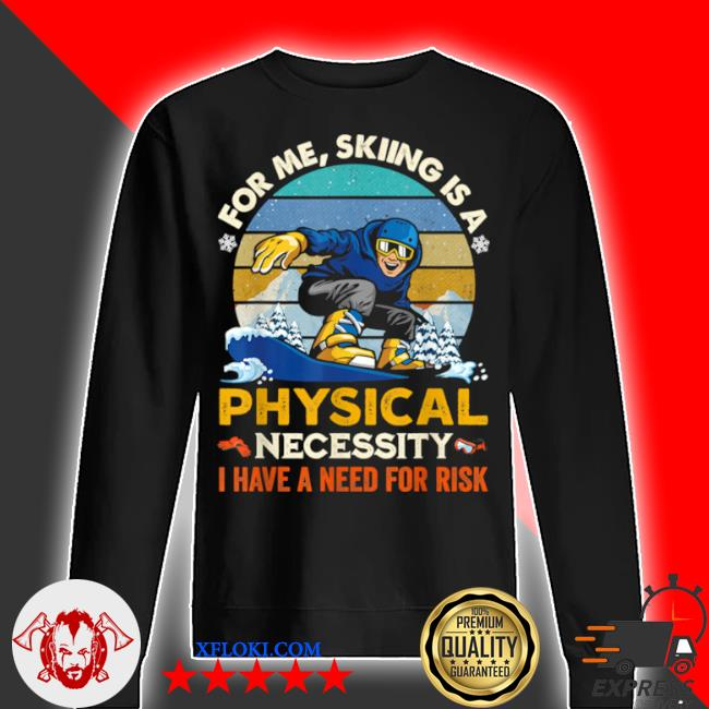 For me skiing is a physical necessity I have a need for risk vintage retro s sweater