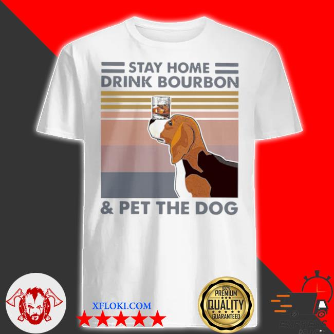 Golden retriever stay home drink bourbon and pet the dog vintage 2021 shirt