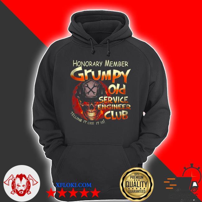 Honorary member grumpy old service engineer club telling it like it is s hoodie