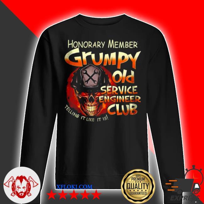 Honorary member grumpy old service engineer club telling it like it is s sweater