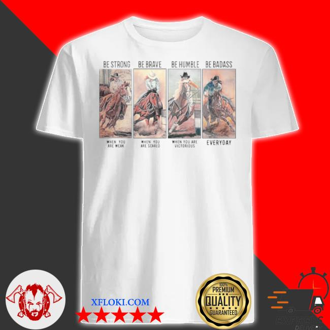 Horse be strong be brave be humble be badass everyday shirt