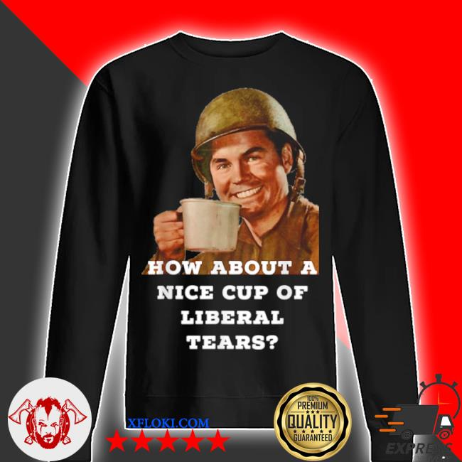 How about a nice cup of liberal tears in a cup s sweater