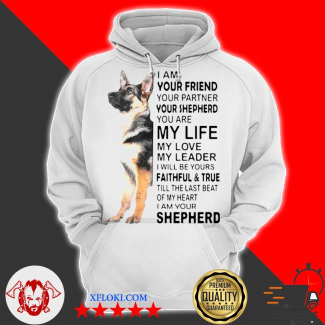 I am your friend your partner your shepherd you are my life s hoodie
