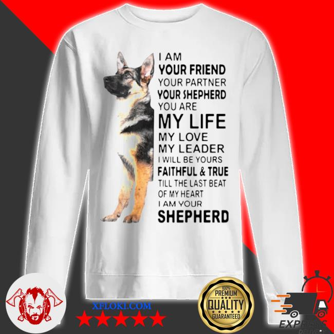 I am your friend your partner your shepherd you are my life s sweatshirt