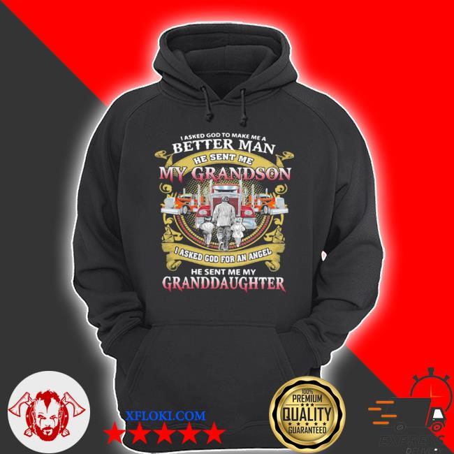 I asked god to make a better man he sent me my grandson he sent me my granddaughter trucker s hoodie