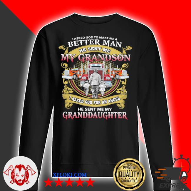 I asked god to make a better man he sent me my grandson he sent me my granddaughter trucker s sweater