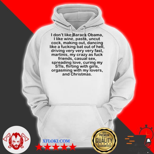 I don't like barack obama I like wine pasta uncut cock s hoodie
