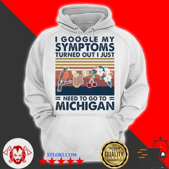 I google my symptoms turned out I just need go to Michigan flowers animal vintage s hoodie
