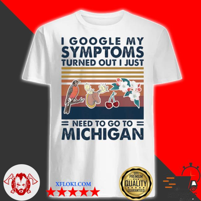 I google my symptoms turned out I just need go to Michigan flowers animal vintage shirt