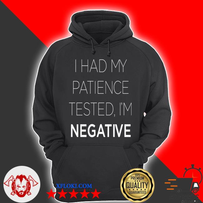 I had my patience tested I'm negative s hoodie