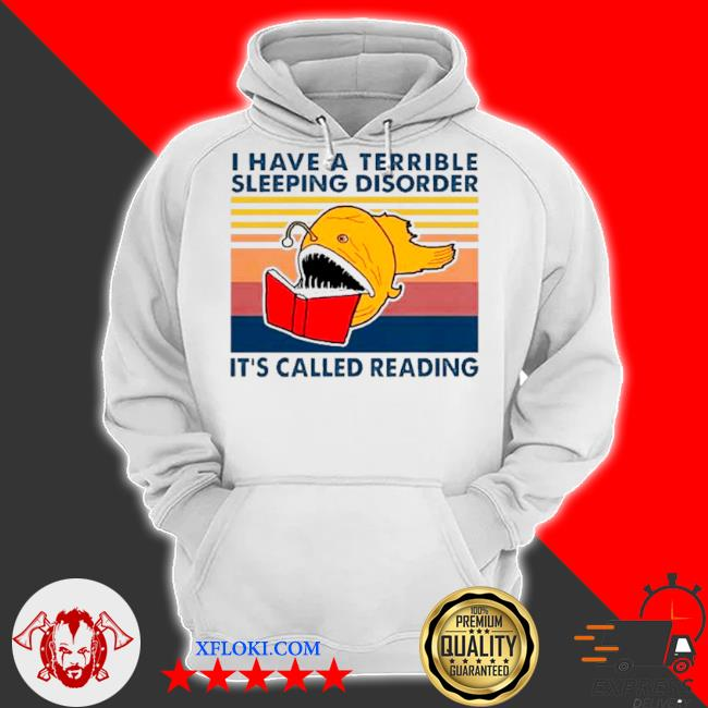 I have a terrible sleeping disorder it's called reading vintage s hoodie