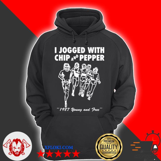 I jogged with chip and pepper 1987 young and free s hoodie