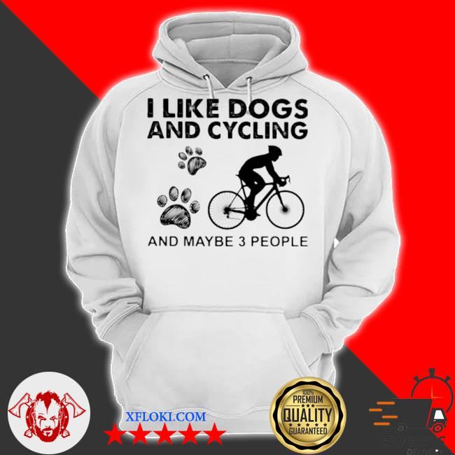 I like dogs and cycling and maybe 3 people s hoodie