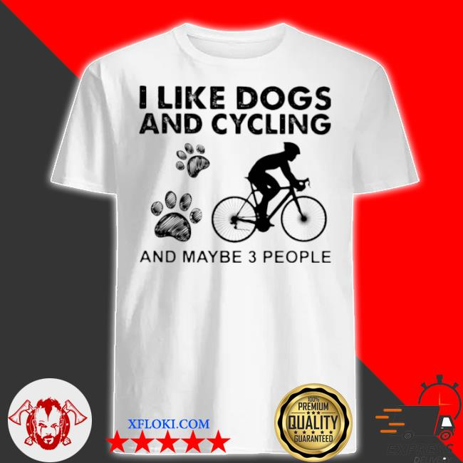 I like dogs and cycling and maybe 3 people shirt