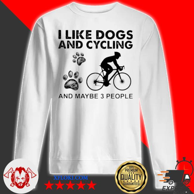 I like dogs and cycling and maybe 3 people s sweatshirt