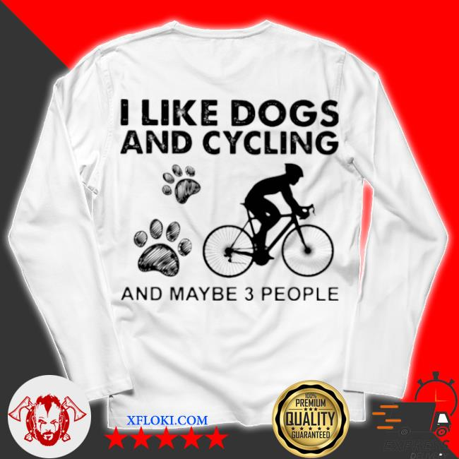 I like dogs and cycling and maybe 3 people s unisex longsleeve