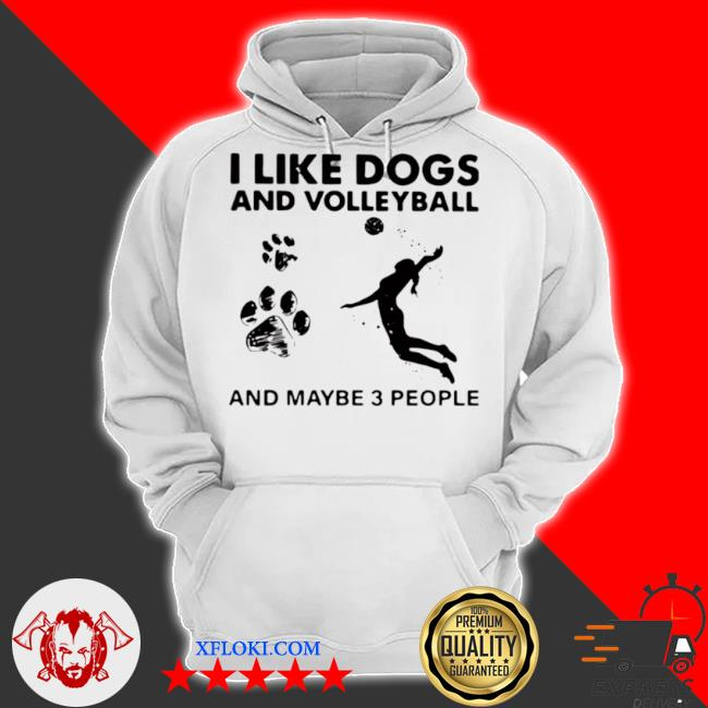 I like dogs and volleyball and maybe 3 people s hoodie